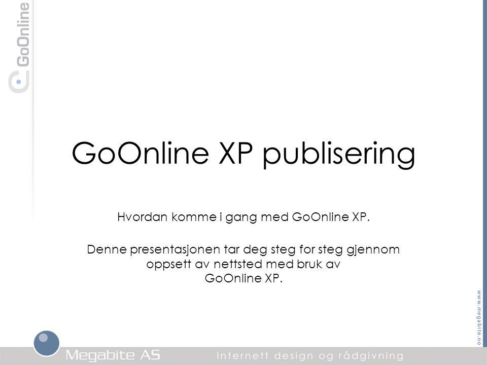 GoOnline XP publisering Hvordan komme i gang med GoOnline XP. Denne presentasjonen tar deg steg for steg gjennom oppsett av nettsted med bruk av GoOnl