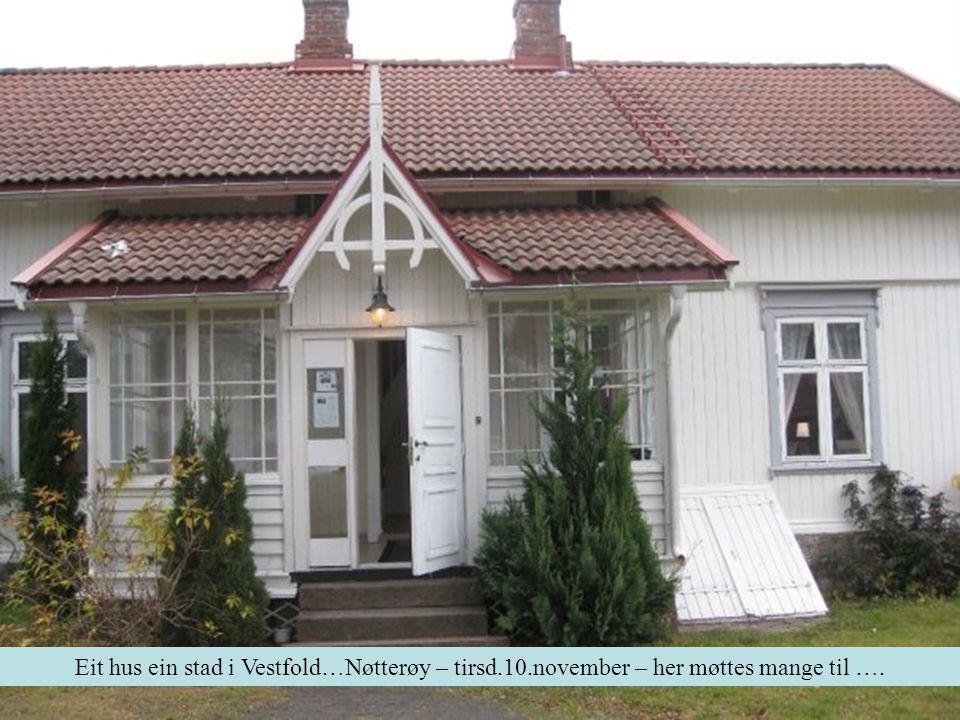 Eit hus ein stad i Vestfold…Nøtterøy – tirsd.10.november – her møttes mange til ….