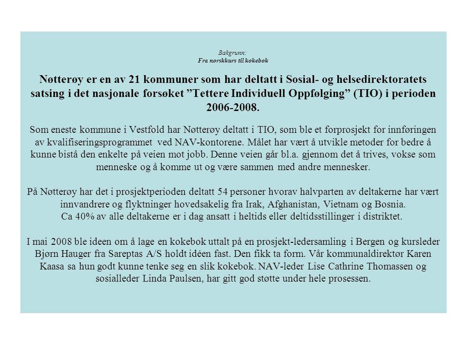 Bakgrunn: Fra norskkurs til kokebok Nøtterøy er en av 21 kommuner som har deltatt i Sosial- og helsedirektoratets satsing i det nasjonale forsøket Tettere Individuell Oppfølging (TIO) i perioden 2006-2008.