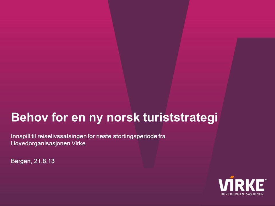 Behov for en ny norsk turiststrategi Innspill til reiselivssatsingen for neste stortingsperiode fra Hovedorganisasjonen Virke Bergen, 21.8.13