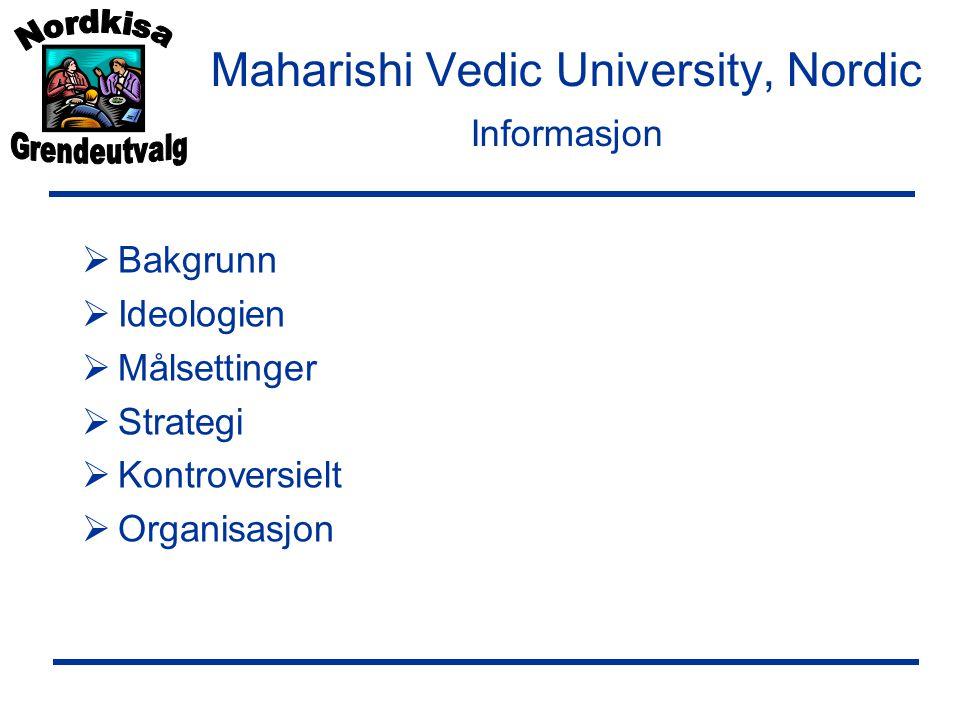Maharishi Vedic University, Nordic Informasjon  Bakgrunn  Ideologien  Målsettinger  Strategi  Kontroversielt  Organisasjon