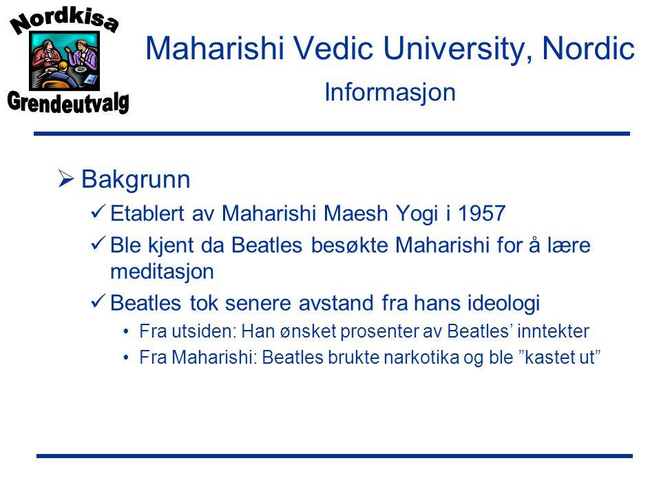 Maharishi Vedic University, Nordic Informasjon  Bakgrunn  Etablert av Maharishi Maesh Yogi i 1957  Ble kjent da Beatles besøkte Maharishi for å lære meditasjon  Beatles tok senere avstand fra hans ideologi •Fra utsiden: Han ønsket prosenter av Beatles' inntekter •Fra Maharishi: Beatles brukte narkotika og ble kastet ut
