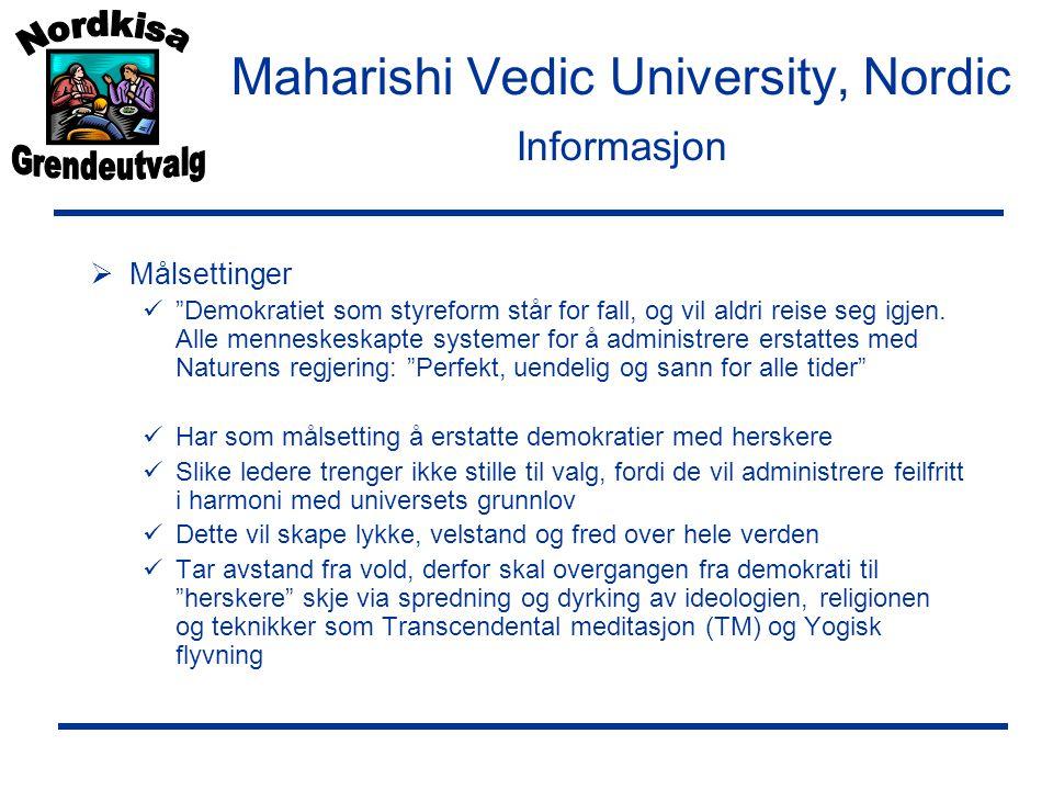 Maharishi Vedic University, Nordic Informasjon  Målsettinger  Demokratiet som styreform står for fall, og vil aldri reise seg igjen.