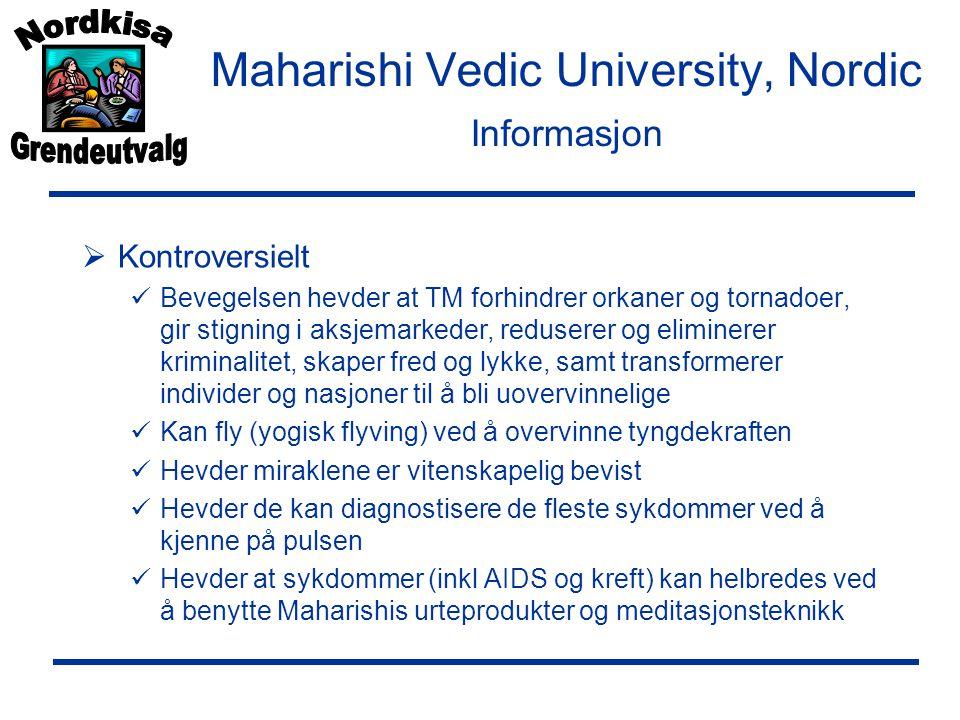 Maharishi Vedic University, Nordic Informasjon  Kontroversielt  Bevegelsen hevder at TM forhindrer orkaner og tornadoer, gir stigning i aksjemarkeder, reduserer og eliminerer kriminalitet, skaper fred og lykke, samt transformerer individer og nasjoner til å bli uovervinnelige  Kan fly (yogisk flyving) ved å overvinne tyngdekraften  Hevder miraklene er vitenskapelig bevist  Hevder de kan diagnostisere de fleste sykdommer ved å kjenne på pulsen  Hevder at sykdommer (inkl AIDS og kreft) kan helbredes ved å benytte Maharishis urteprodukter og meditasjonsteknikk