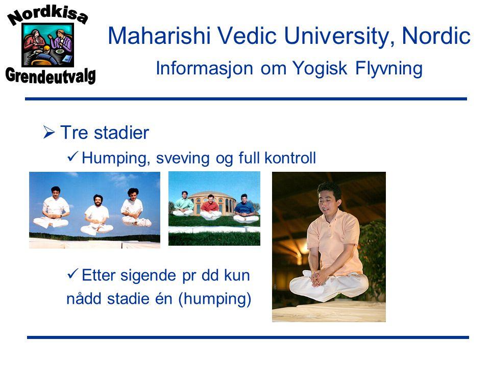 Maharishi Vedic University, Nordic Informasjon om Yogisk Flyvning  Tre stadier  Humping, sveving og full kontroll  Etter sigende pr dd kun nådd stadie én (humping)