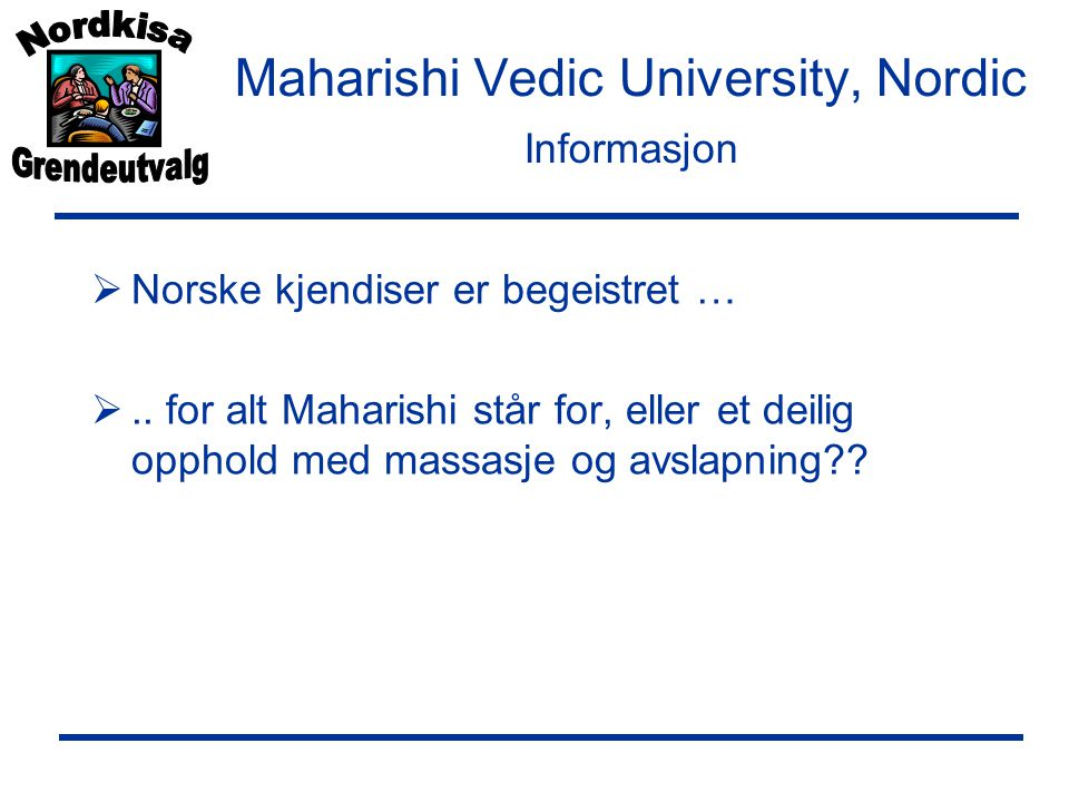 Maharishi Vedic University, Nordic Informasjon  Norske kjendiser er begeistret … ..