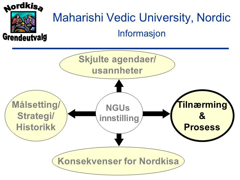 Maharishi Vedic University, Nordic Informasjon Skjulte agendaer/ usannheter Konsekvenser for Nordkisa Målsetting/ Strategi/ Historikk Tilnærming & Prosess NGUs innstilling