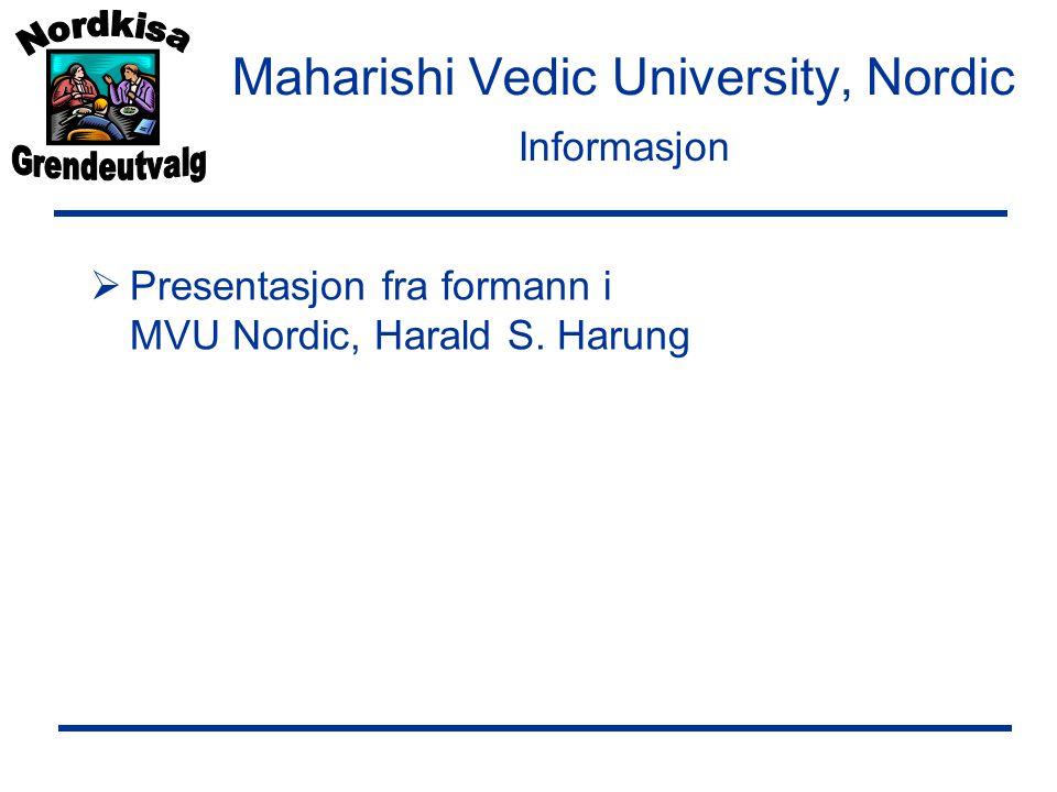 Maharishi Vedic University, Nordic Informasjon  Presentasjon fra formann i MVU Nordic, Harald S.