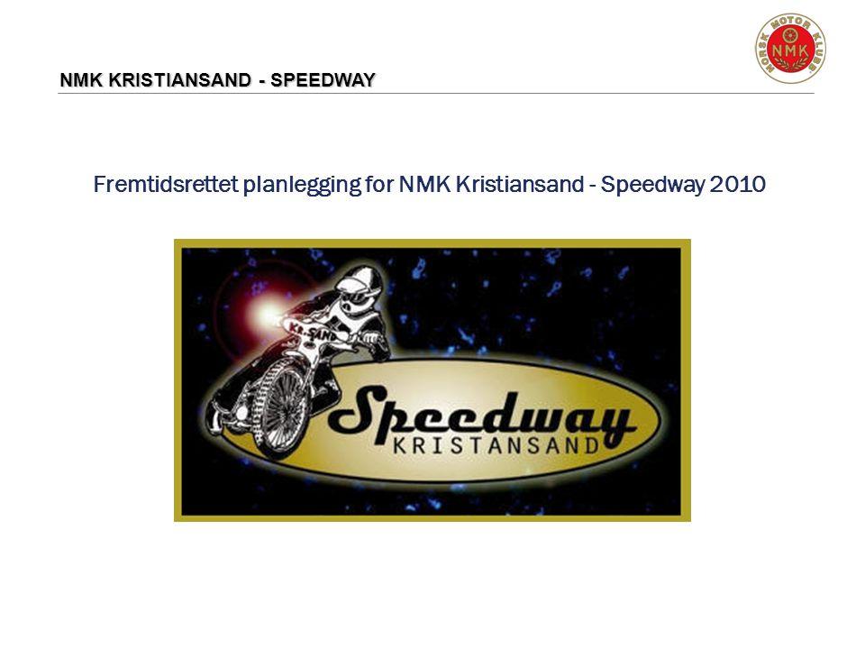 NMK KRISTIANSAND - SPEEDWAY Fremtidsrettet planlegging for NMK Kristiansand - Speedway 2010