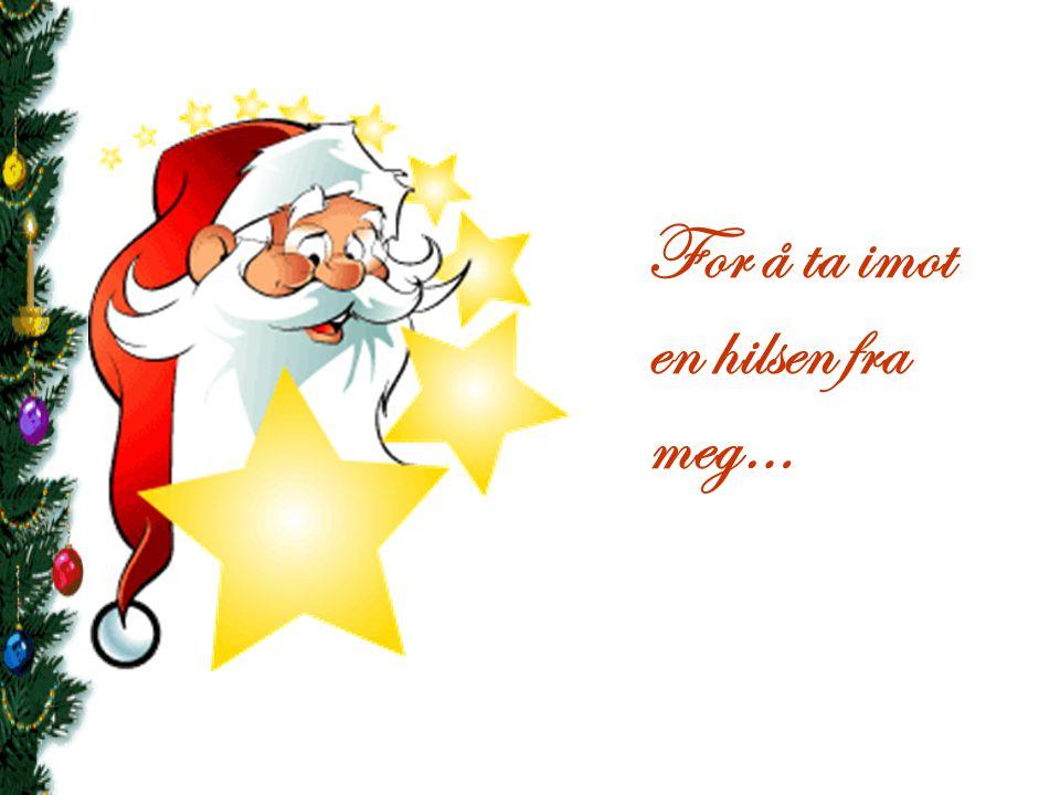 God Jul ? Du behøver ikke å vente til Jul …