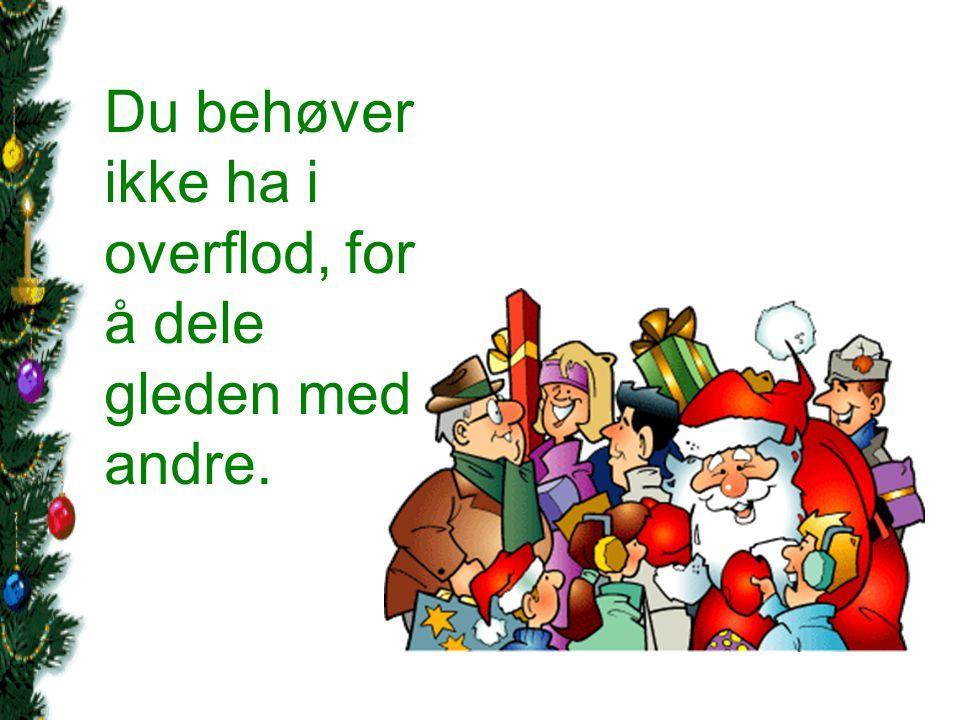 Jul er ikke jul om vi ikke kan nyte den slik barn gjør: Med litt grådighet, - litt tåpelighet og overraskelser.