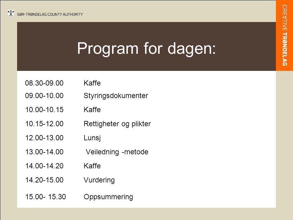 Program for dagen: 08.30-09.00 Kaffe 09.00-10.00 Styringsdokumenter 10.00-10.15Kaffe 10.15-12.00 Rettigheter og plikter 12.00-13.00 Lunsj 13.00-14.00 Veiledning -metode 14.00-14.20Kaffe 14.20-15.00 Vurdering 15.00- 15.30Oppsummering