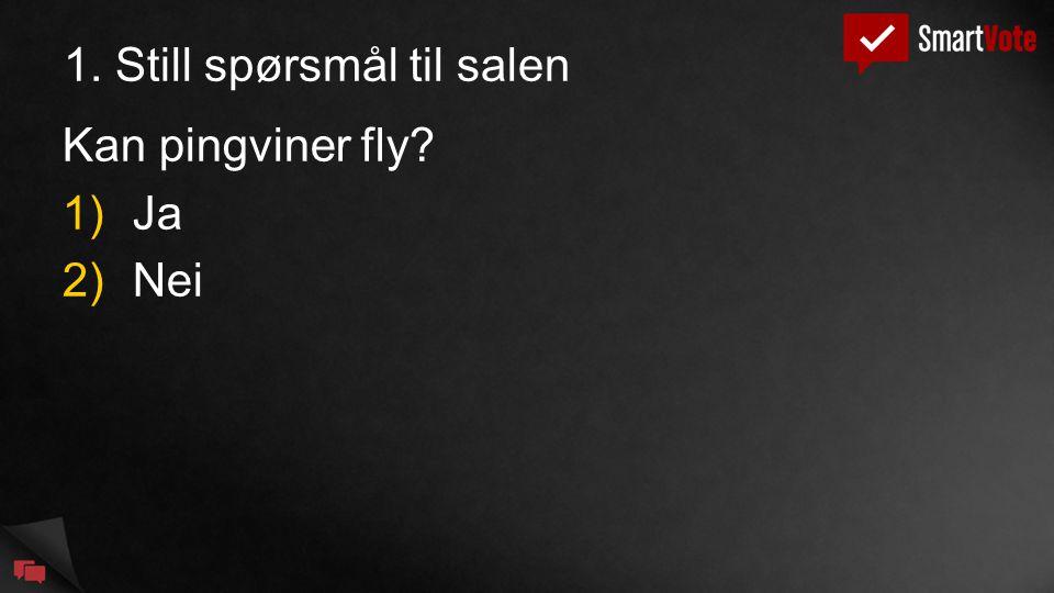 1. Still spørsmål til salen Kan pingviner fly 1)Ja 2)Nei