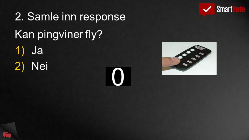 2. Samle inn response Kan pingviner fly 1)Ja 2)Nei 543210