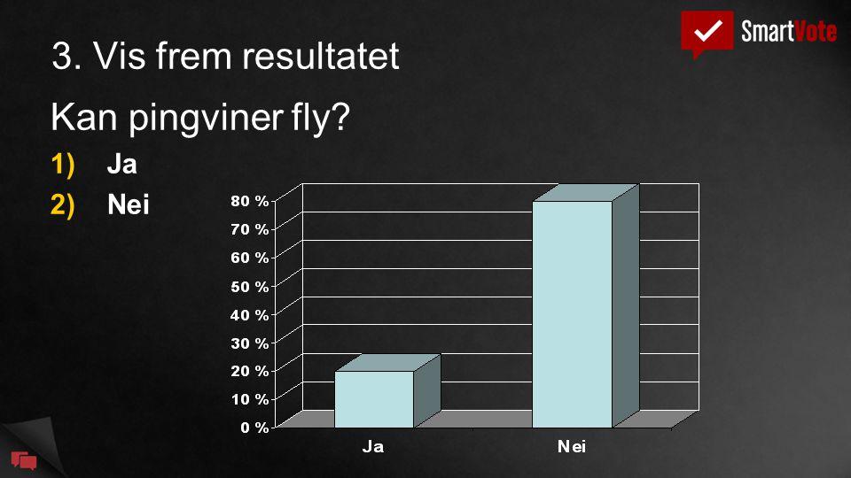 3. Vis frem resultatet Kan pingviner fly? 1)Ja 2)Nei