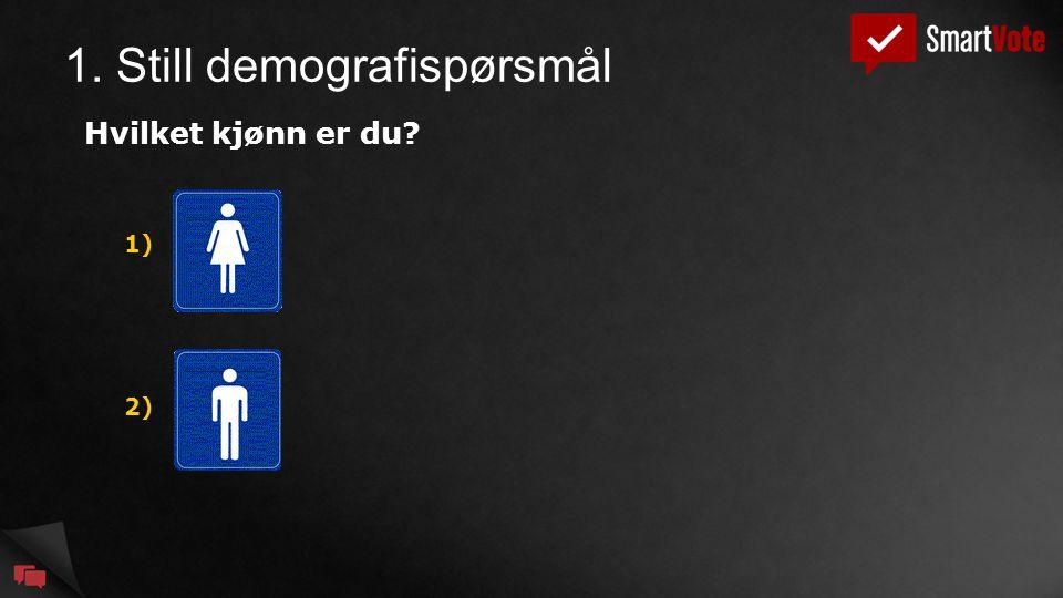 1. Still demografispørsmål Hvilket kjønn er du? 1) 2)