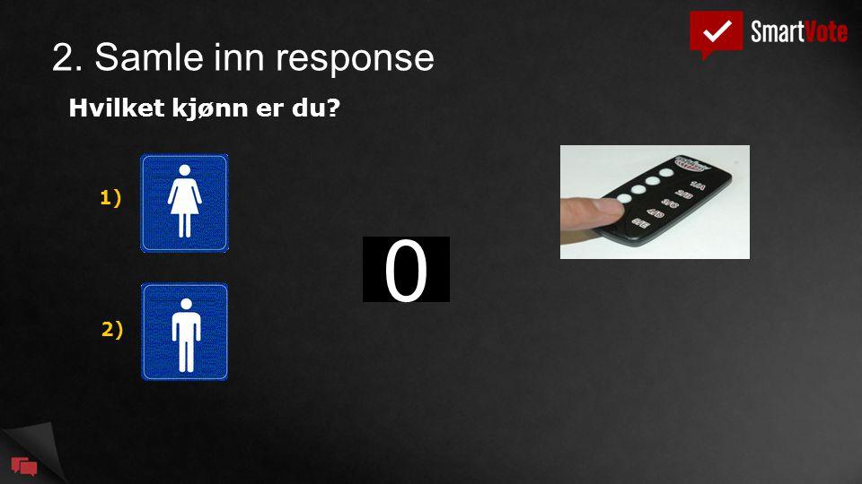 2. Samle inn response 543210 Hvilket kjønn er du? 1) 2)