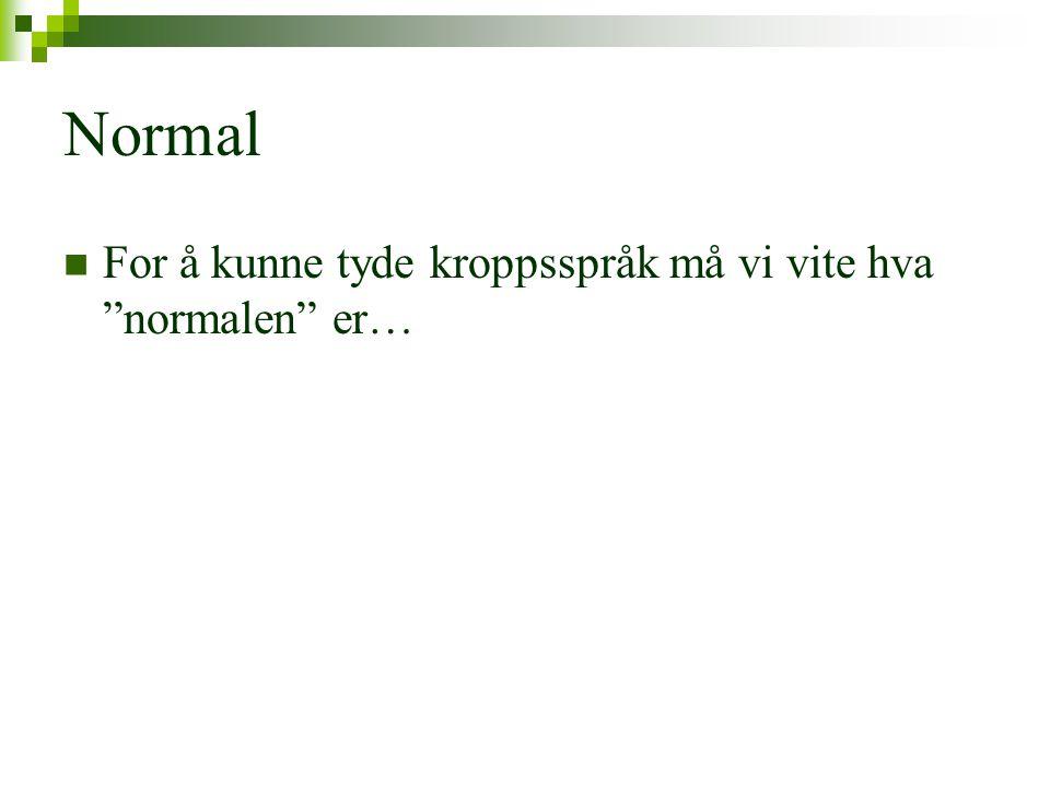 """Normal  For å kunne tyde kroppsspråk må vi vite hva """"normalen"""" er…"""