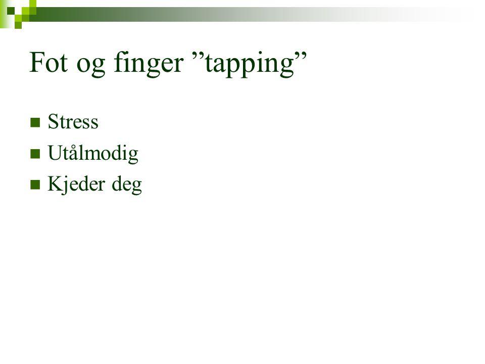 """Fot og finger """"tapping""""  Stress  Utålmodig  Kjeder deg"""