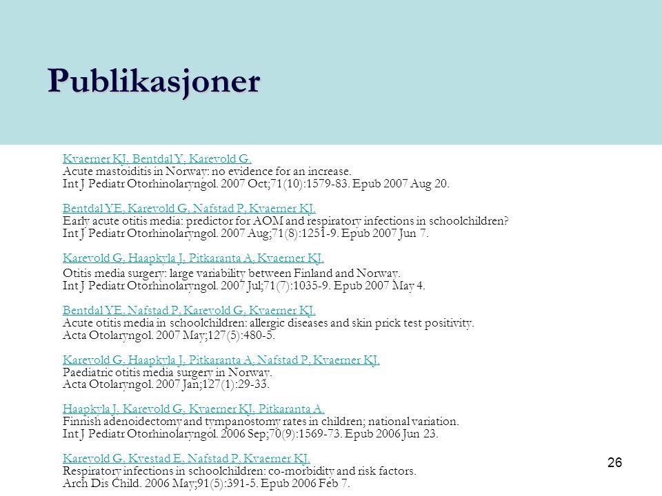 26 Publikasjoner Kvaerner KJ, Bentdal Y, Karevold G. Kvaerner KJ, Bentdal Y, Karevold G. Acute mastoiditis in Norway: no evidence for an increase. Int