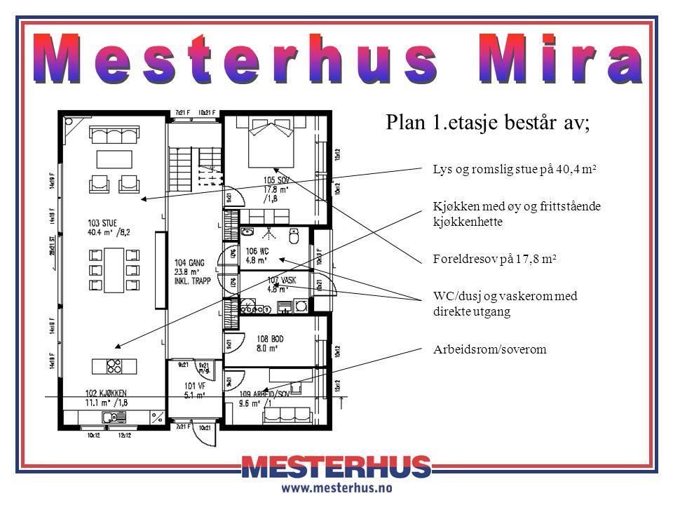 Plan 1.etasje består av; Lys og romslig stue på 40,4 m² Kjøkken med øy og frittstående kjøkkenhette Foreldresov på 17,8 m² Arbeidsrom/soverom WC/dusj og vaskerom med direkte utgang
