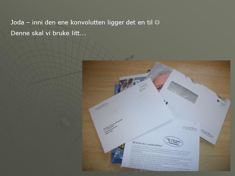 Joda – inni den ene konvolutten ligger det en til  Denne skal vi bruke litt...