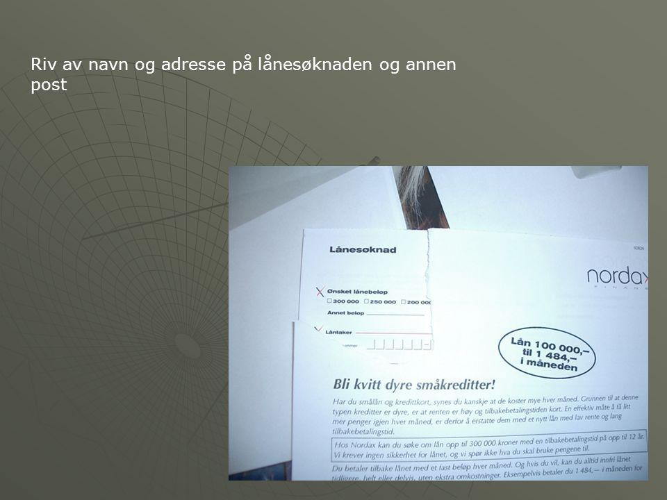 Riv av navn og adresse på lånesøknaden og annen post