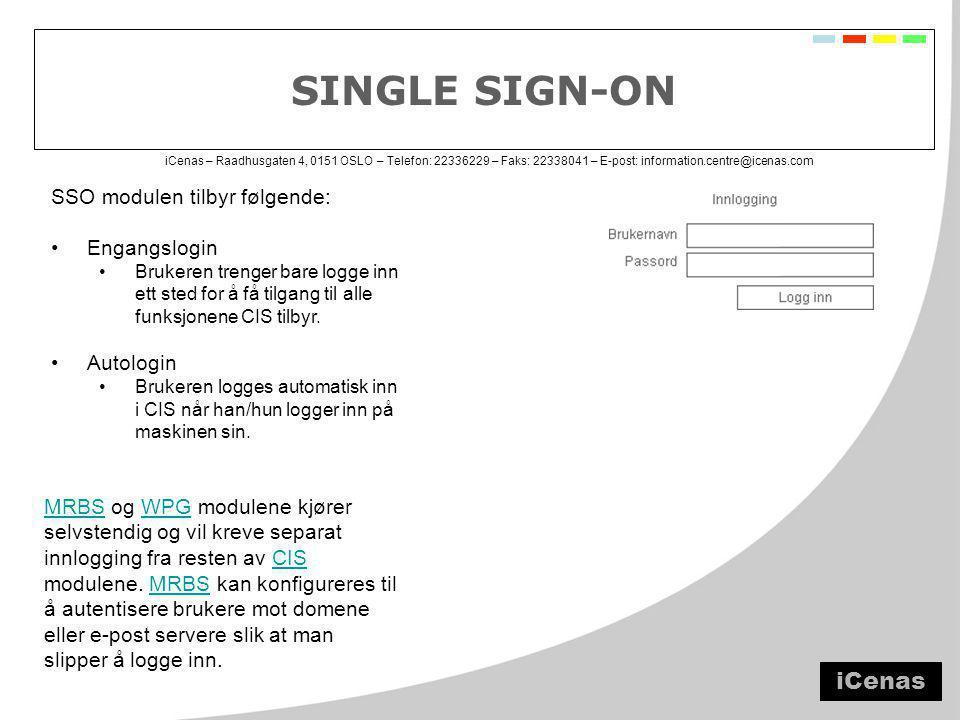iCenas – Raadhusgaten 4, 0151 OSLO – Telefon: 22336229 – Faks: 22338041 – E-post: information.centre@icenas.com SINGLE SIGN-ON SSO modulen tilbyr følgende: •Engangslogin •Brukeren trenger bare logge inn ett sted for å få tilgang til alle funksjonene CIS tilbyr.