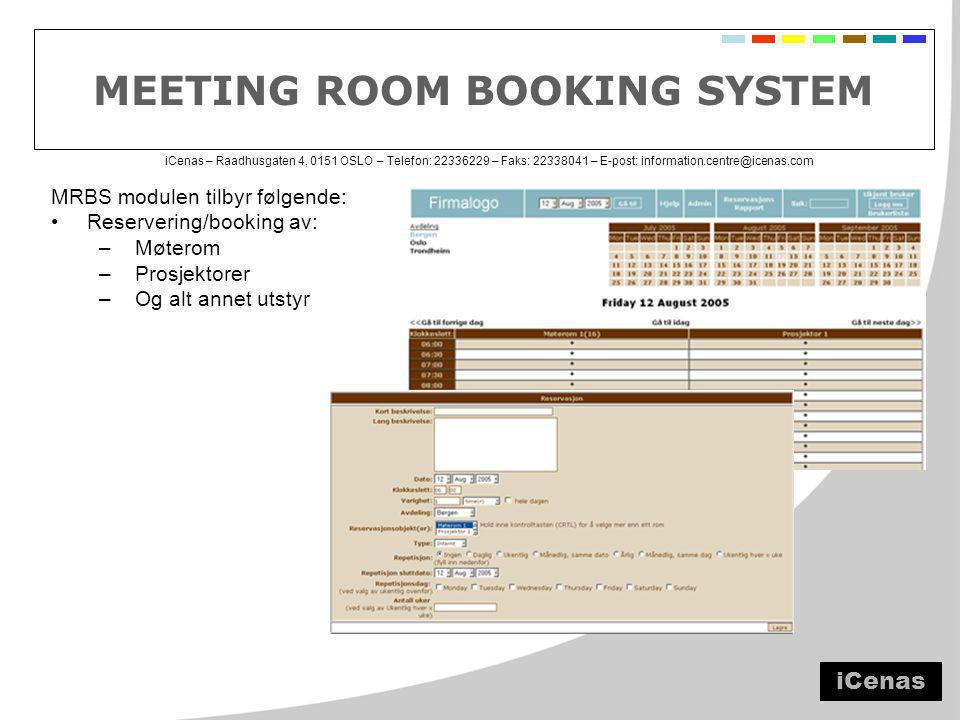 iCenas – Raadhusgaten 4, 0151 OSLO – Telefon: 22336229 – Faks: 22338041 – E-post: information.centre@icenas.com MEETING ROOM BOOKING SYSTEM MRBS modulen tilbyr følgende: •Reservering/booking av: –Møterom –Prosjektorer –Og alt annet utstyr iCenas