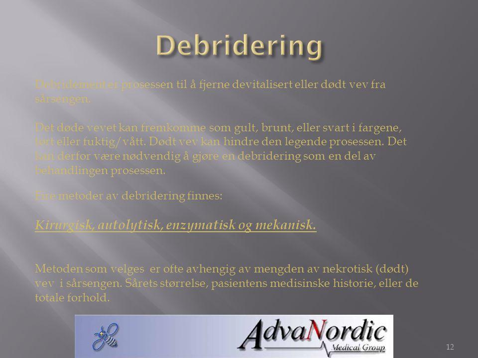 12 Debridement er prosessen til å fjerne devitalisert eller dødt vev fra sårsengen. Det døde vevet kan fremkomme som gult, brunt, eller svart i fargen