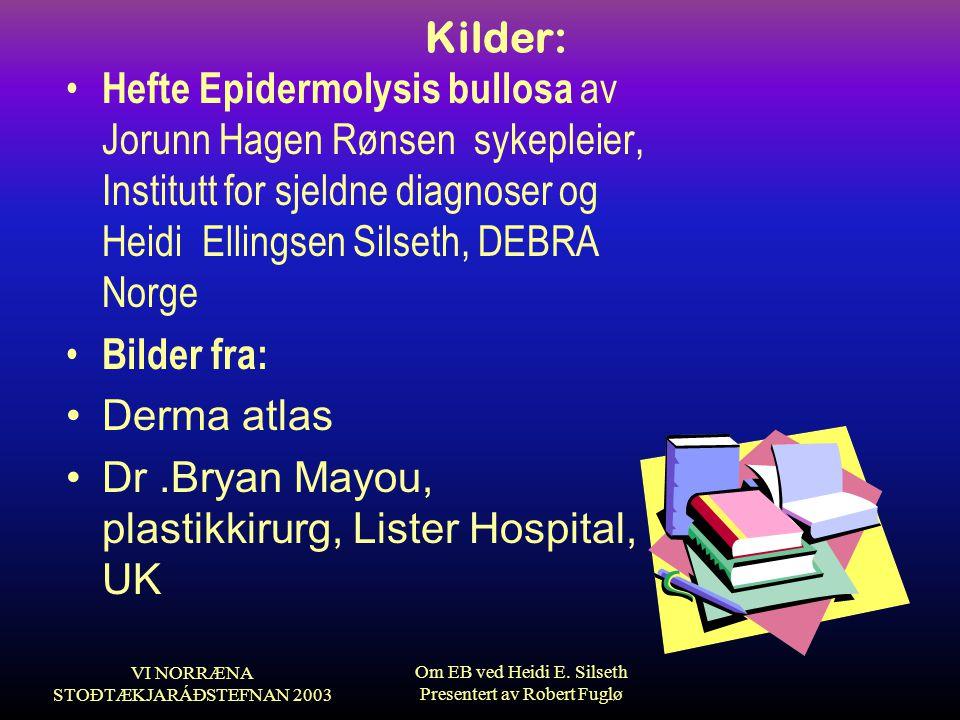VI NORRÆNA STOÐTÆKJARÁÐSTEFNAN 2003 Om EB ved Heidi E. Silseth Presentert av Robert Fuglø Kilder: • Hefte Epidermolysis bullosa av Jorunn Hagen Rønsen