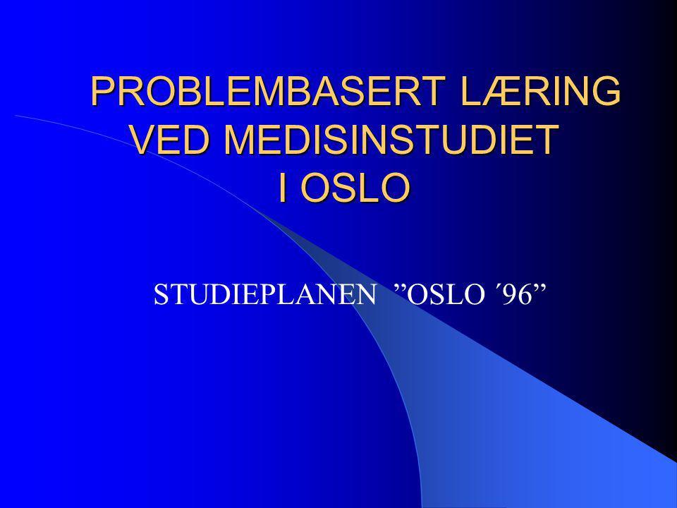 "PROBLEMBASERT LÆRING VED MEDISINSTUDIET I OSLO PROBLEMBASERT LÆRING VED MEDISINSTUDIET I OSLO STUDIEPLANEN ""OSLO ´96"""