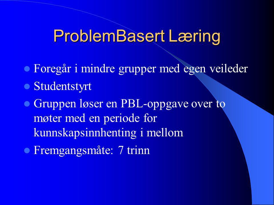 ProblemBasert Læring  Foregår i mindre grupper med egen veileder  Studentstyrt  Gruppen løser en PBL-oppgave over to møter med en periode for kunns