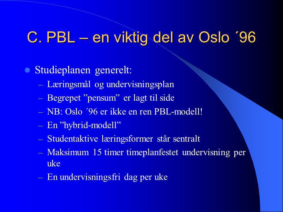 """C. PBL – en viktig del av Oslo ´96  Studieplanen generelt: – Læringsmål og undervisningsplan – Begrepet """"pensum"""" er lagt til side – NB: Oslo ´96 er i"""