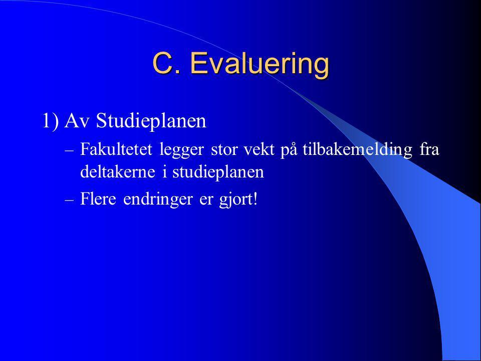 C. Evaluering 1) Av Studieplanen – Fakultetet legger stor vekt på tilbakemelding fra deltakerne i studieplanen – Flere endringer er gjort!