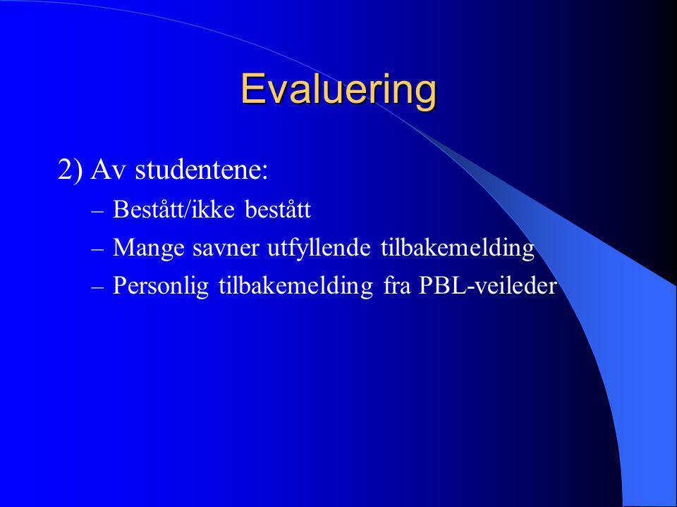 Evaluering 2) Av studentene: – Bestått/ikke bestått – Mange savner utfyllende tilbakemelding – Personlig tilbakemelding fra PBL-veileder