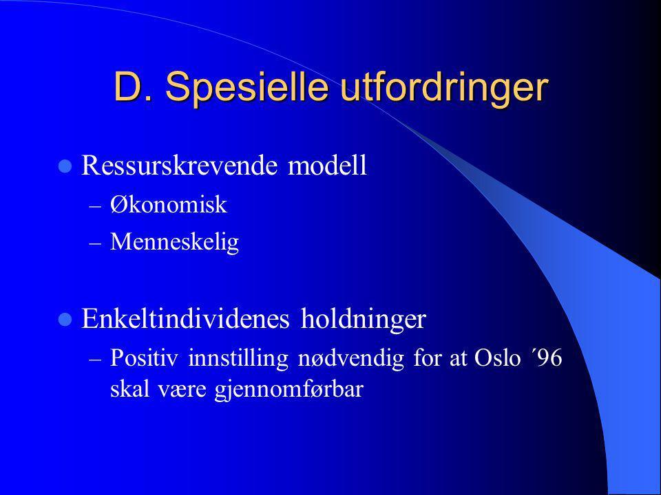 D. Spesielle utfordringer  Ressurskrevende modell – Økonomisk – Menneskelig  Enkeltindividenes holdninger – Positiv innstilling nødvendig for at Osl