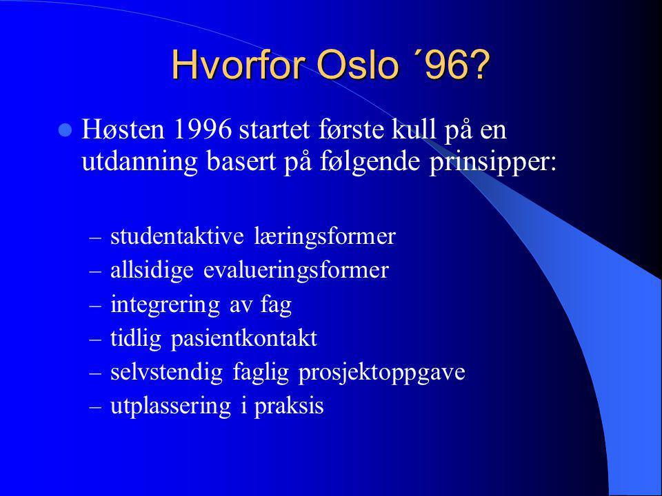 Hvorfor Oslo ´96?  Høsten 1996 startet første kull på en utdanning basert på følgende prinsipper: – studentaktive læringsformer – allsidige evaluerin