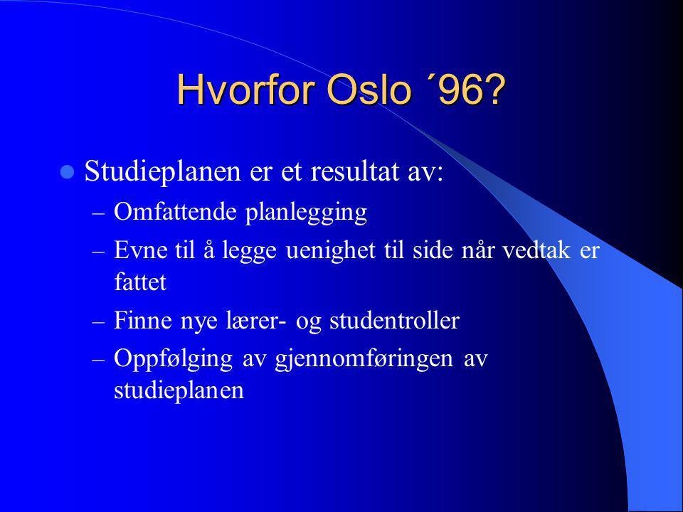 Hvorfor Oslo ´96?  Studieplanen er et resultat av: – Omfattende planlegging – Evne til å legge uenighet til side når vedtak er fattet – Finne nye lær