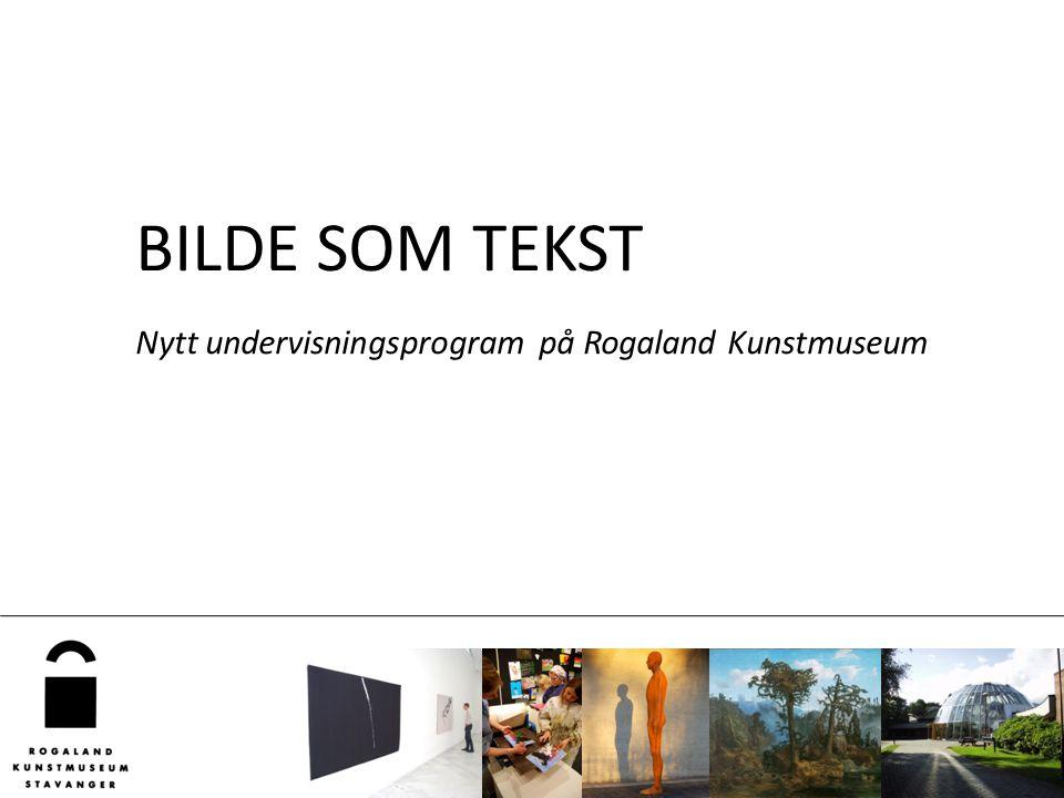 BILDE SOM TEKST Nytt undervisningsprogram på Rogaland Kunstmuseum