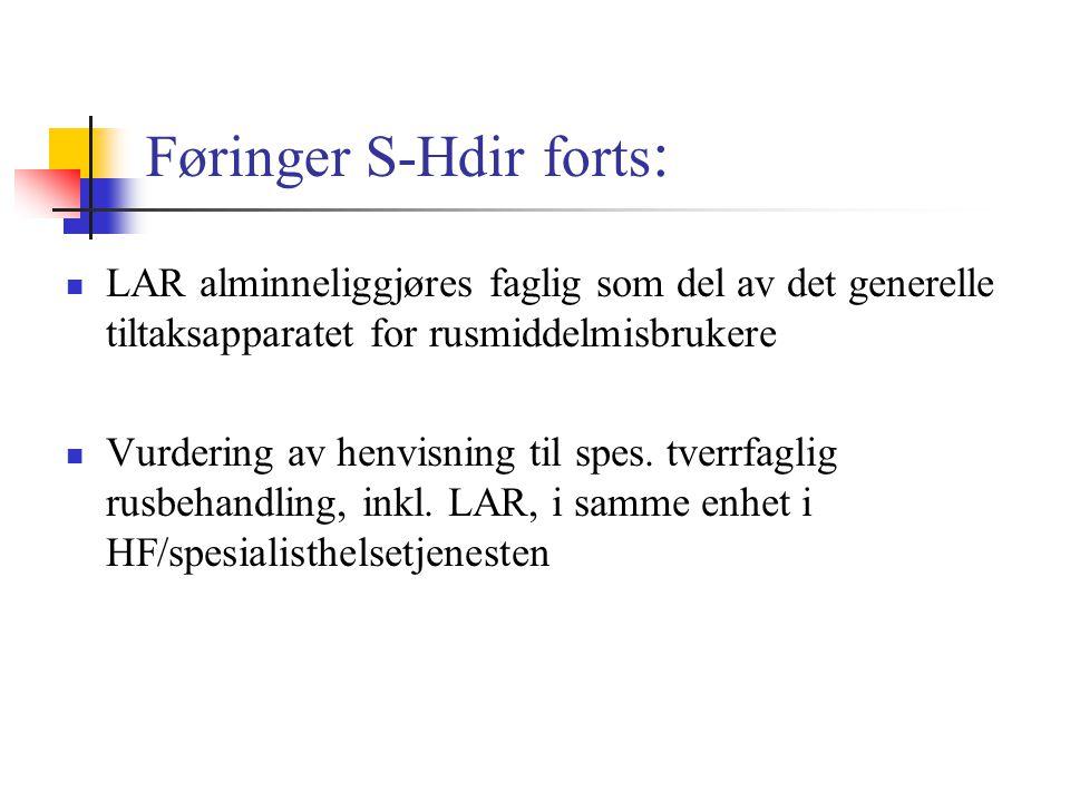 Føringer S-Hdir forts :  LAR alminneliggjøres faglig som del av det generelle tiltaksapparatet for rusmiddelmisbrukere  Vurdering av henvisning til