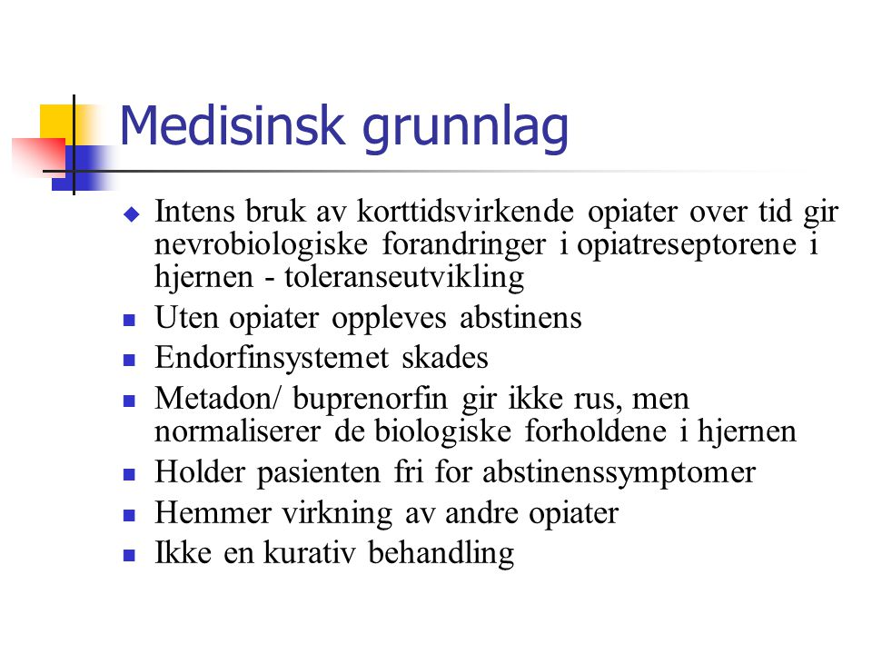 Stabil medisinering Pasienten fungerer tilnærmet normalt ift:  Opplevelse av fysisk smerte  Psykiske reaksjoner  Nevropsykologisk fungering (hukommelse, reaksjonsevne og oppmerksomhet)  Intellektuell fungering nedsettes ikke av buprenorfin/metadonbehandling