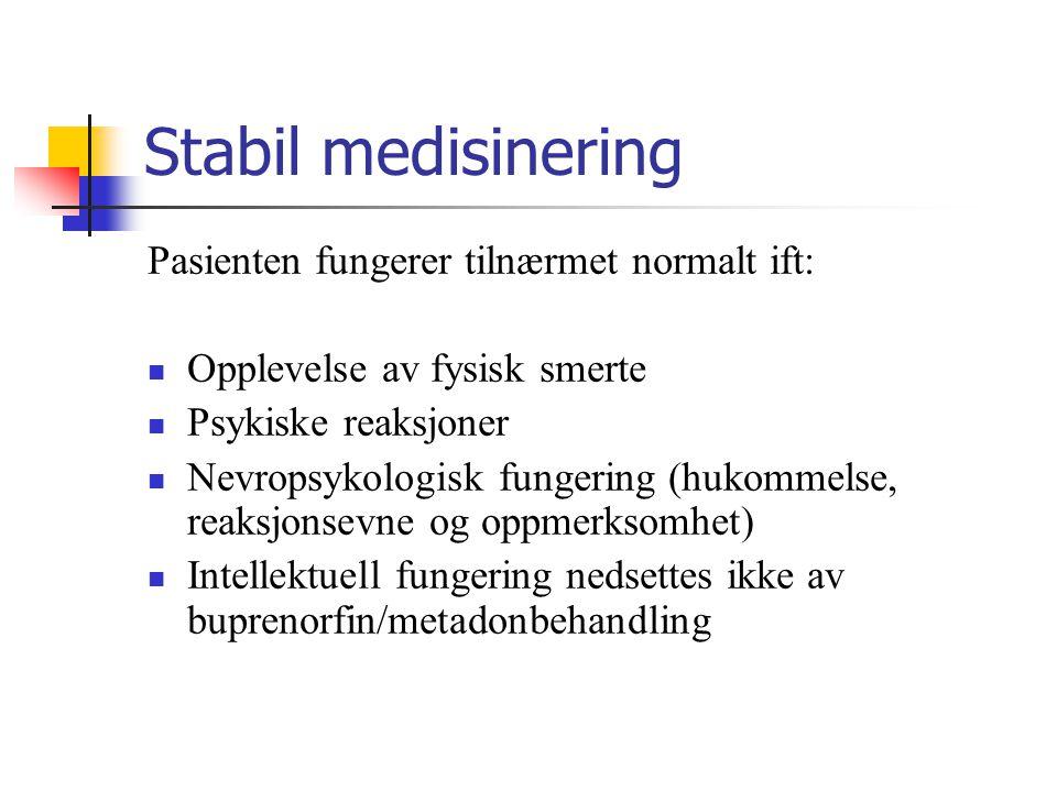 Stabil medisinering Pasienten fungerer tilnærmet normalt ift:  Opplevelse av fysisk smerte  Psykiske reaksjoner  Nevropsykologisk fungering (hukomm