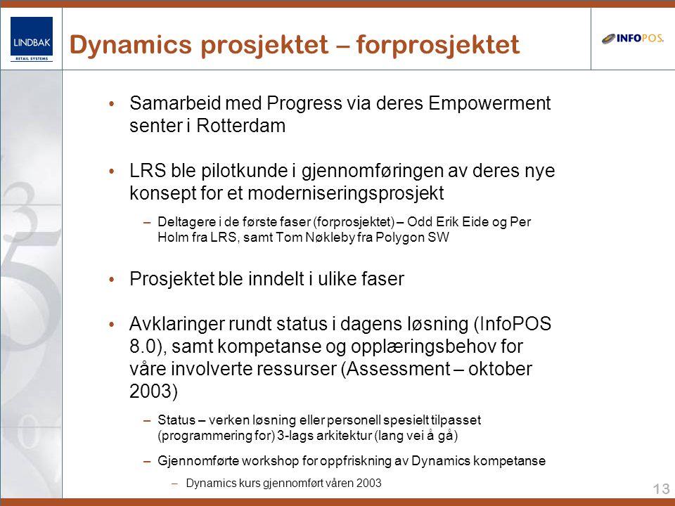 13 Dynamics prosjektet – forprosjektet • Samarbeid med Progress via deres Empowerment senter i Rotterdam • LRS ble pilotkunde i gjennomføringen av deres nye konsept for et moderniseringsprosjekt –Deltagere i de første faser (forprosjektet) – Odd Erik Eide og Per Holm fra LRS, samt Tom Nøkleby fra Polygon SW • Prosjektet ble inndelt i ulike faser • Avklaringer rundt status i dagens løsning (InfoPOS 8.0), samt kompetanse og opplæringsbehov for våre involverte ressurser (Assessment – oktober 2003) –Status – verken løsning eller personell spesielt tilpasset (programmering for) 3-lags arkitektur (lang vei å gå) –Gjennomførte workshop for oppfriskning av Dynamics kompetanse –Dynamics kurs gjennomført våren 2003