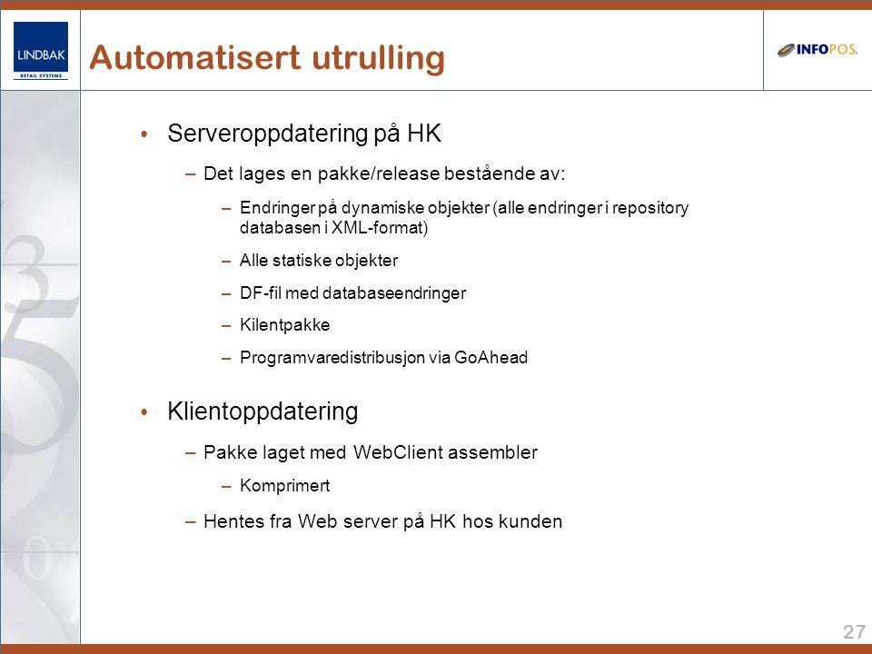 27 Automatisert utrulling • Serveroppdatering på HK –Det lages en pakke/release bestående av: –Endringer på dynamiske objekter (alle endringer i repository databasen i XML-format) –Alle statiske objekter –DF-fil med databaseendringer –Kilentpakke –Programvaredistribusjon via GoAhead • Klientoppdatering –Pakke laget med WebClient assembler –Komprimert –Hentes fra Web server på HK hos kunden