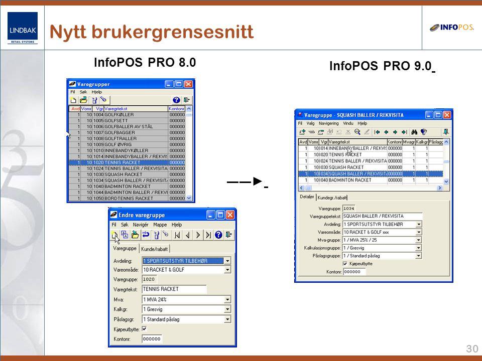 30 Nytt brukergrensesnitt InfoPOS PRO 8.0 InfoPOS PRO 9.0 ――►