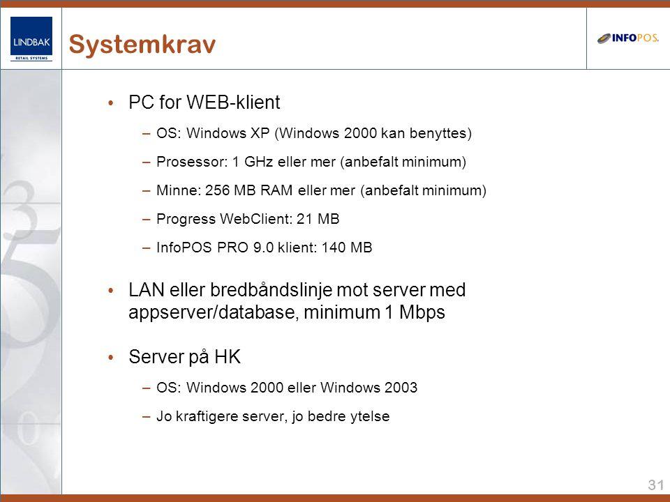 31 Systemkrav • PC for WEB-klient –OS: Windows XP (Windows 2000 kan benyttes) –Prosessor: 1 GHz eller mer (anbefalt minimum) –Minne: 256 MB RAM eller mer (anbefalt minimum) –Progress WebClient: 21 MB –InfoPOS PRO 9.0 klient: 140 MB • LAN eller bredbåndslinje mot server med appserver/database, minimum 1 Mbps • Server på HK –OS: Windows 2000 eller Windows 2003 –Jo kraftigere server, jo bedre ytelse