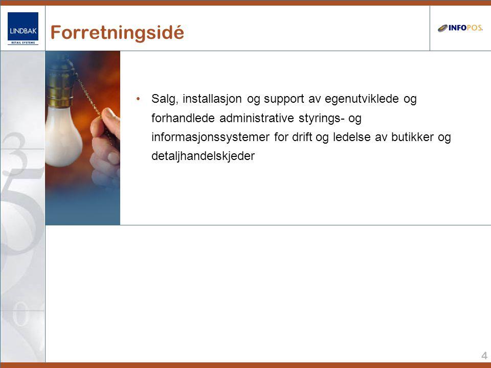 4 Forretningsidé • Salg, installasjon og support av egenutviklede og forhandlede administrative styrings- og informasjonssystemer for drift og ledelse av butikker og detaljhandelskjeder