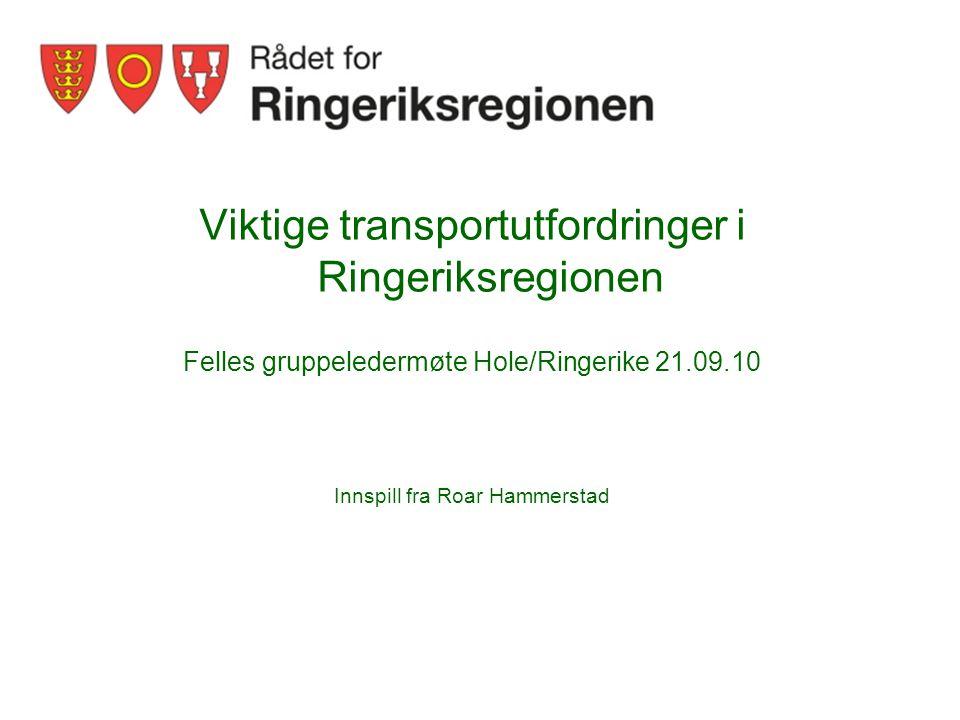 Viktige transportutfordringer i Ringeriksregionen Felles gruppeledermøte Hole/Ringerike 21.09.10 Innspill fra Roar Hammerstad