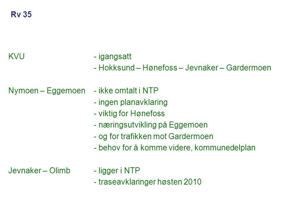 KVU- igangsatt - Hokksund – Hønefoss – Jevnaker – Gardermoen Nymoen – Eggemoen- ikke omtalt i NTP - ingen planavklaring - viktig for Hønefoss - næring